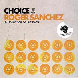 ROGER SANCHEZ PRESENTS - CHOICE (A COLLECTION OF CLASSICS)