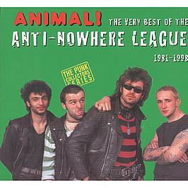 ANTI NOWHERE LEAGUE - ANIMAL! (THE BEST OF 1981 - 1998)