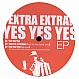 EXTRA EXTRA - YES YES YES EP - FUTURE NOW UNLIMITED 9 - VINYL RECORD - MR167512