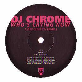 DJ Chrome - Who's Crying Now (Remixes)