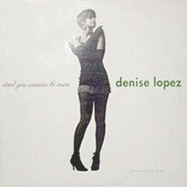 Denise Lopez - Don't You Wanna Be Mine