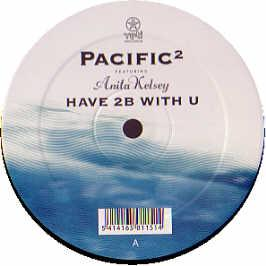 Pacific 2 Ft Anita Kelsey - Have To Be With You (Remixes)