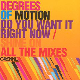 Degrees Of Motion - Do You Want It Right Now / Shine On (All Mixes)