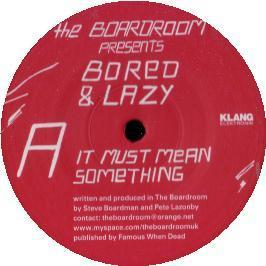 Boardroom Presents Bored & Lazy - It Must Mean Something