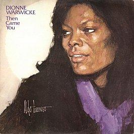Dionne Warwicke - Then Came You