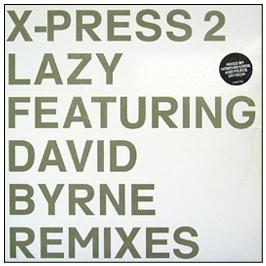 X-Press 2 Feat David Byrne - Lazy (Remixes)