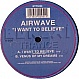 AIRWAVE - I WANT TO BELIEVE - BONZAI TRANCE PROGRESSIVE - VINYL RECORD - MR24426