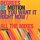 DEGREES OF MOTION - DO YOU WANT IT RIGHT NOW / SHINE ON (ALL MIXES) - CAYENNE - CD - MR266815