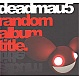 DEADMAU5 - RANDOM ALBUM TITLE - MINISTRY OF SOUND - CD - MR279010
