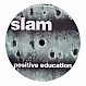 SLAM - POSITIVE EDUCATION (REMIXES) - SOMA - VINYL RECORD - MR6203